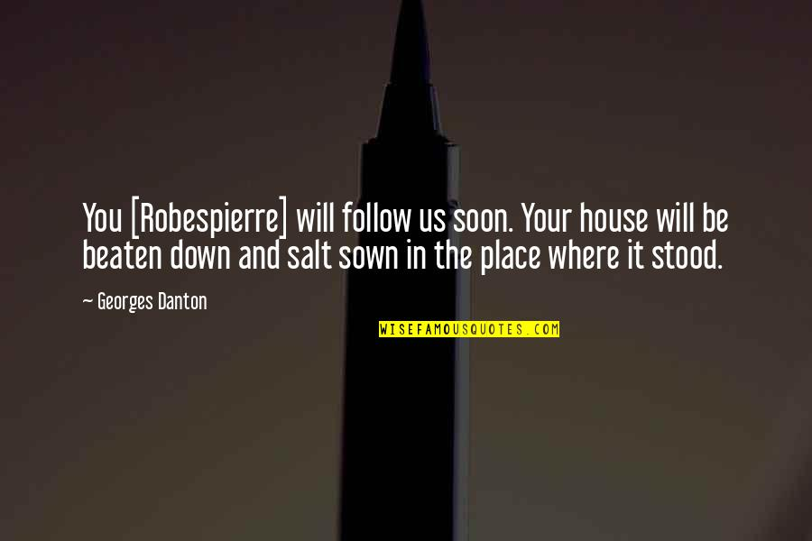 Sown Quotes By Georges Danton: You [Robespierre] will follow us soon. Your house