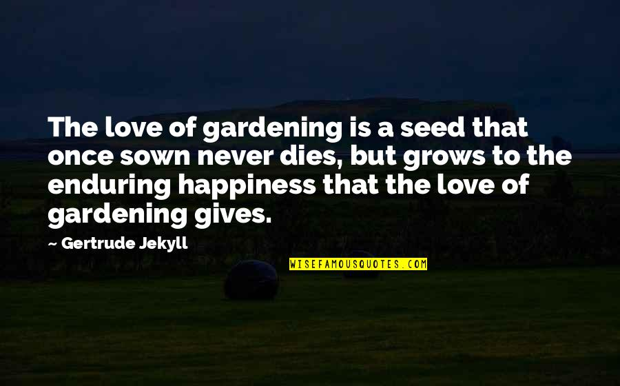 Sown Quotes By Gertrude Jekyll: The love of gardening is a seed that