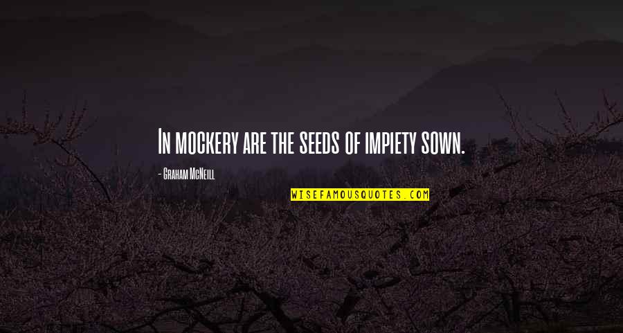 Sown Quotes By Graham McNeill: In mockery are the seeds of impiety sown.