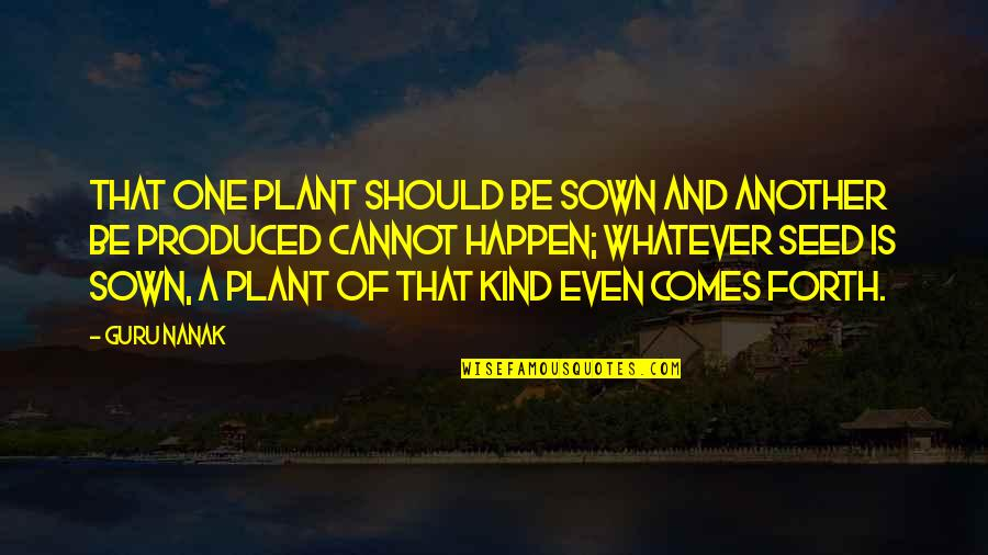 Sown Quotes By Guru Nanak: That one plant should be sown and another