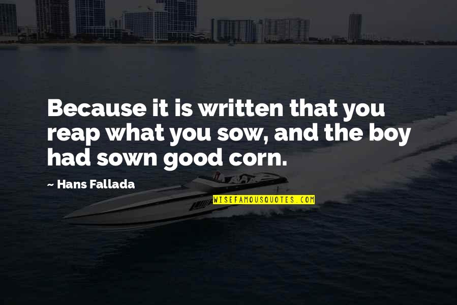 Sown Quotes By Hans Fallada: Because it is written that you reap what
