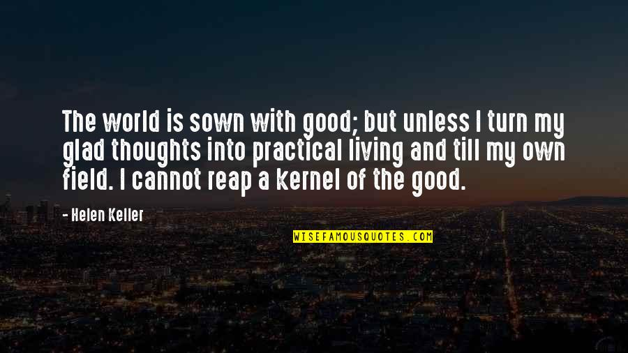 Sown Quotes By Helen Keller: The world is sown with good; but unless