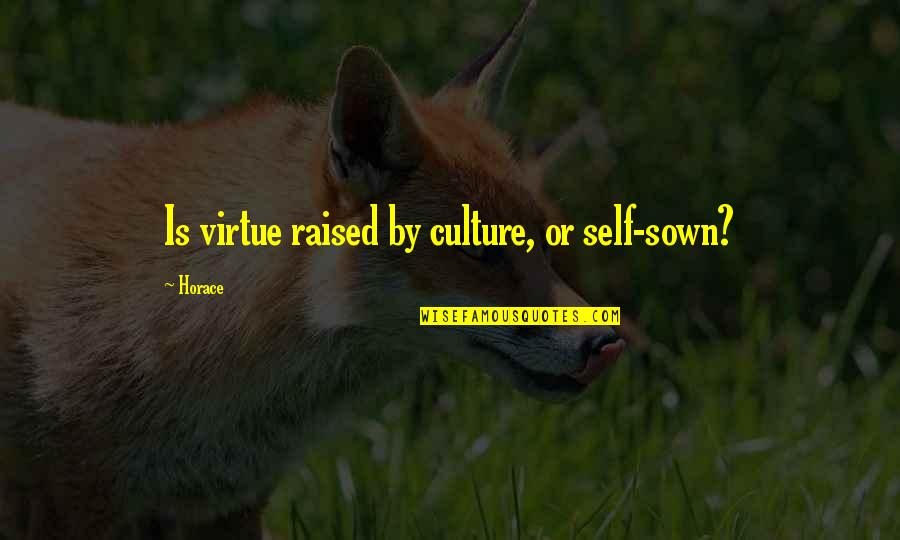 Sown Quotes By Horace: Is virtue raised by culture, or self-sown?