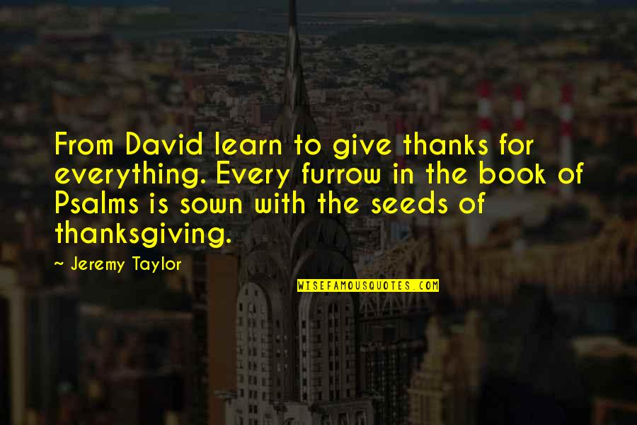 Sown Quotes By Jeremy Taylor: From David learn to give thanks for everything.