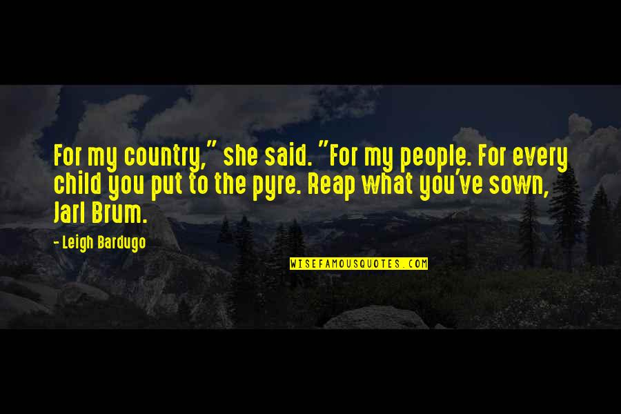 """Sown Quotes By Leigh Bardugo: For my country,"""" she said. """"For my people."""