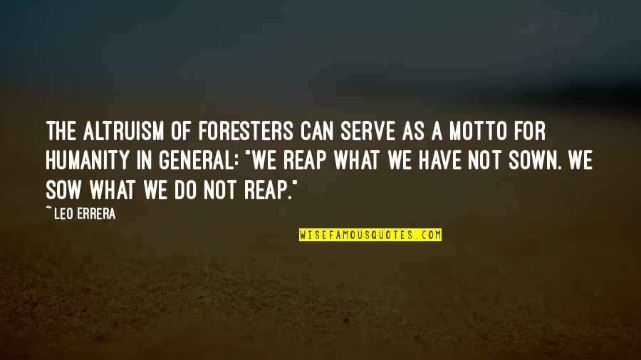 Sown Quotes By Leo Errera: The altruism of foresters can serve as a