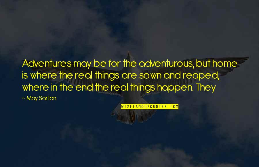 Sown Quotes By May Sarton: Adventures may be for the adventurous, but home