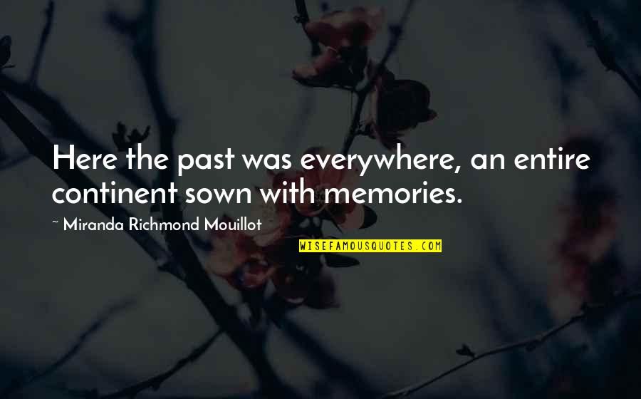 Sown Quotes By Miranda Richmond Mouillot: Here the past was everywhere, an entire continent
