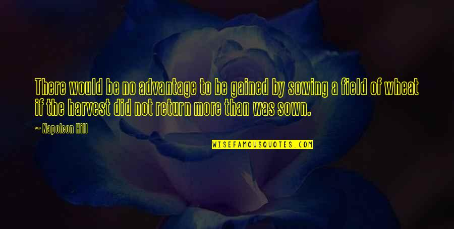 Sown Quotes By Napoleon Hill: There would be no advantage to be gained