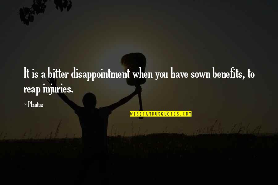Sown Quotes By Plautus: It is a bitter disappointment when you have