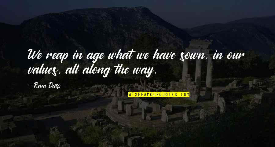 Sown Quotes By Ram Dass: We reap in age what we have sown,