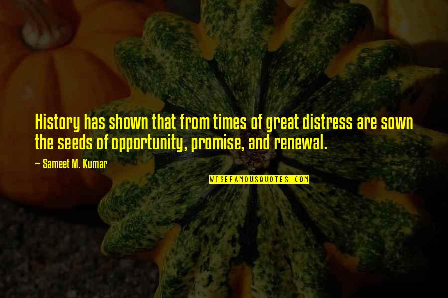 Sown Quotes By Sameet M. Kumar: History has shown that from times of great