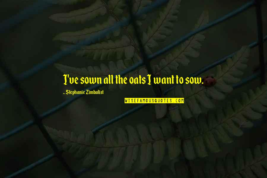 Sown Quotes By Stephanie Zimbalist: I've sown all the oats I want to