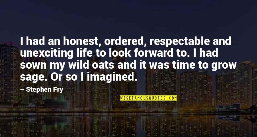 Sown Quotes By Stephen Fry: I had an honest, ordered, respectable and unexciting
