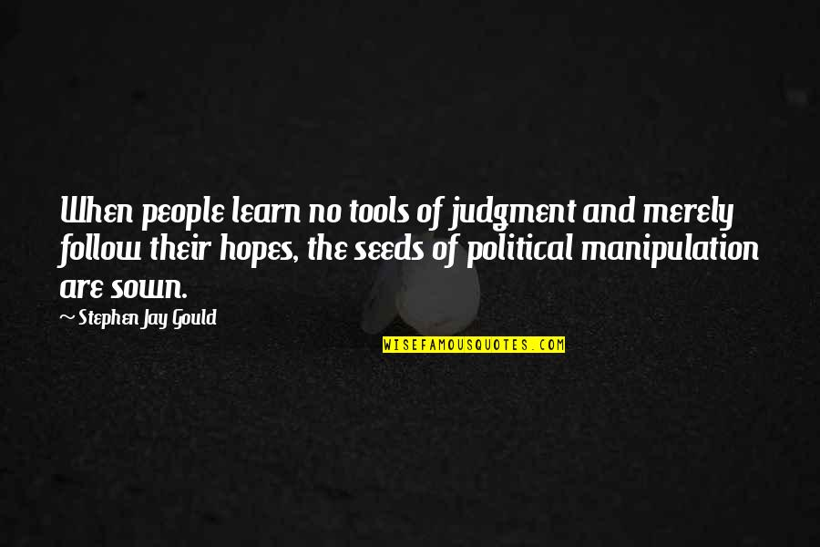 Sown Quotes By Stephen Jay Gould: When people learn no tools of judgment and