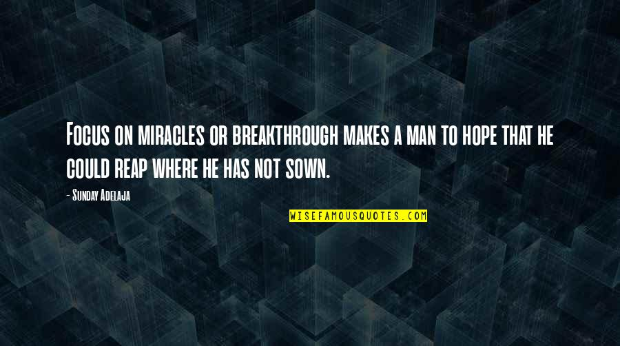 Sown Quotes By Sunday Adelaja: Focus on miracles or breakthrough makes a man