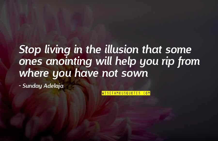 Sown Quotes By Sunday Adelaja: Stop living in the illusion that some ones