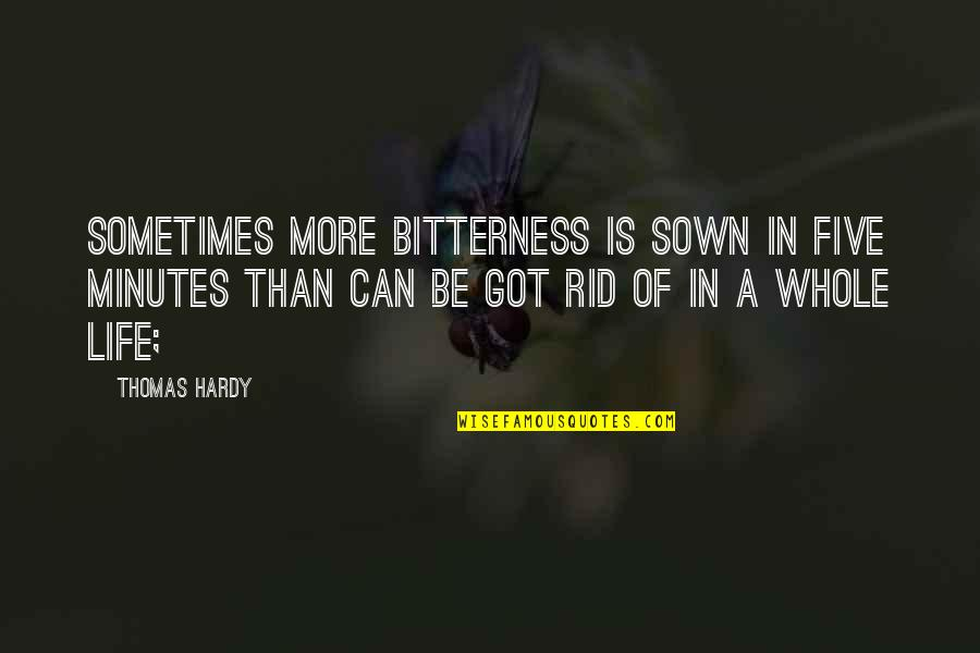 Sown Quotes By Thomas Hardy: Sometimes more bitterness is sown in five minutes