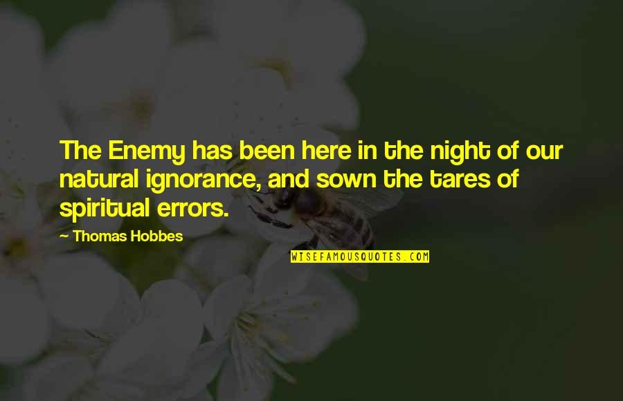 Sown Quotes By Thomas Hobbes: The Enemy has been here in the night