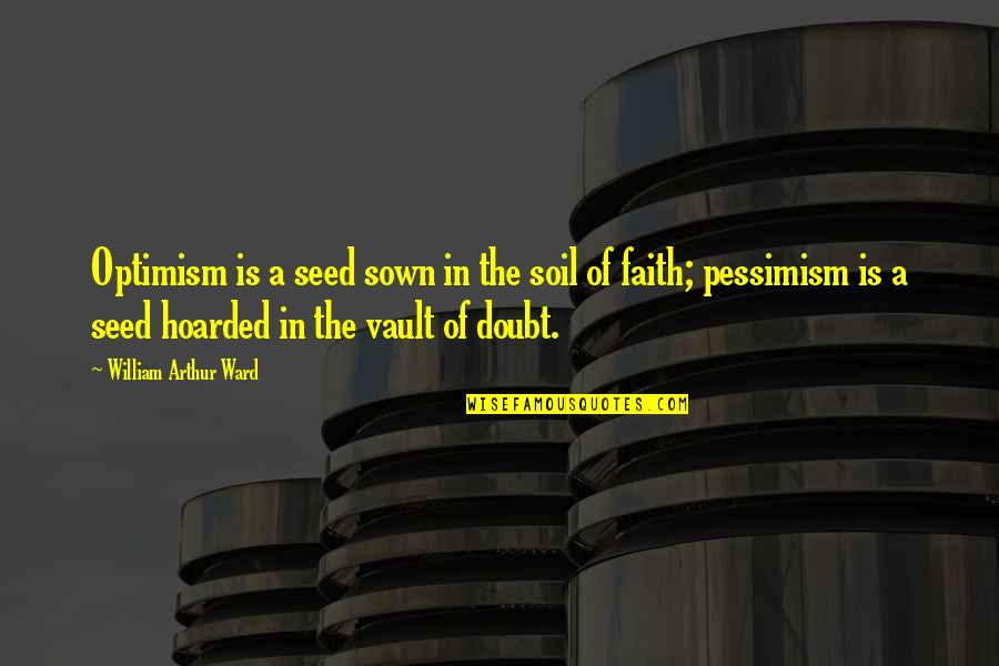 Sown Quotes By William Arthur Ward: Optimism is a seed sown in the soil