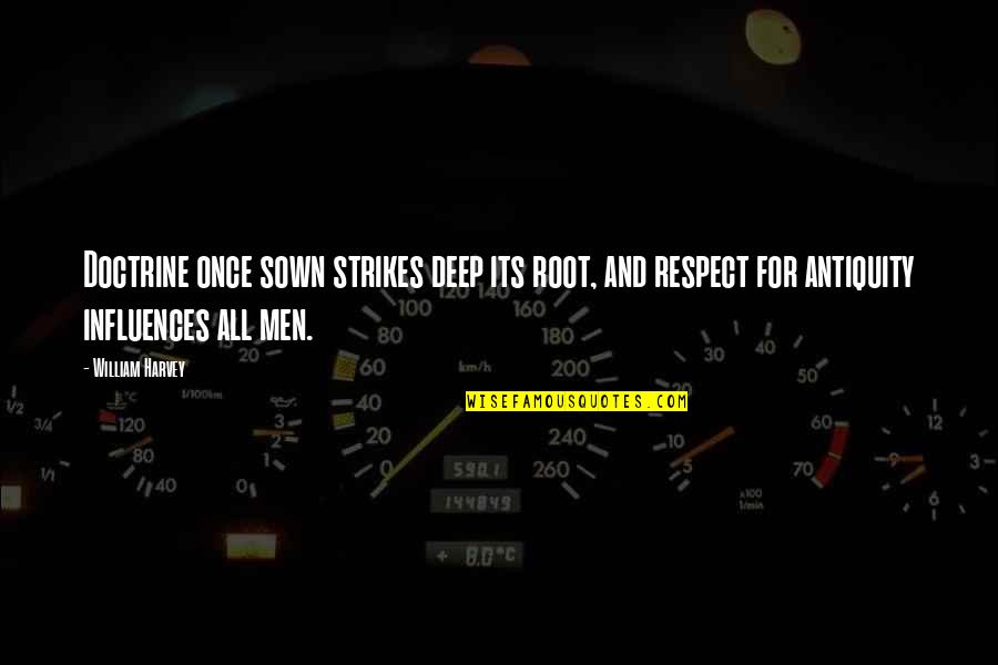 Sown Quotes By William Harvey: Doctrine once sown strikes deep its root, and