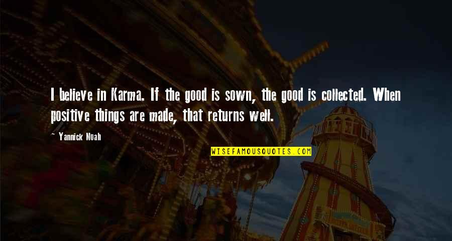 Sown Quotes By Yannick Noah: I believe in Karma. If the good is