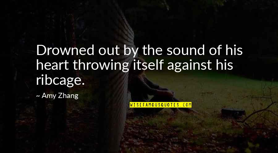 Soy Una Mujer Quotes By Amy Zhang: Drowned out by the sound of his heart