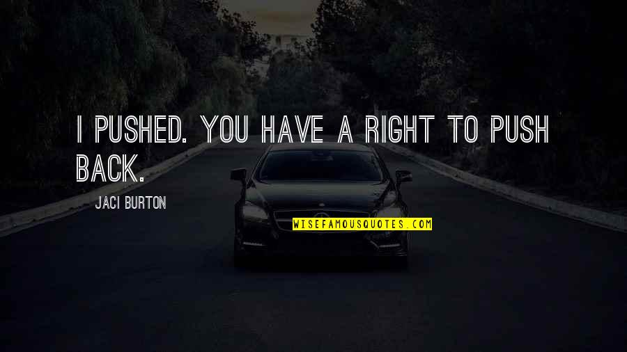 Soy Una Mujer Quotes By Jaci Burton: I pushed. You have a right to push