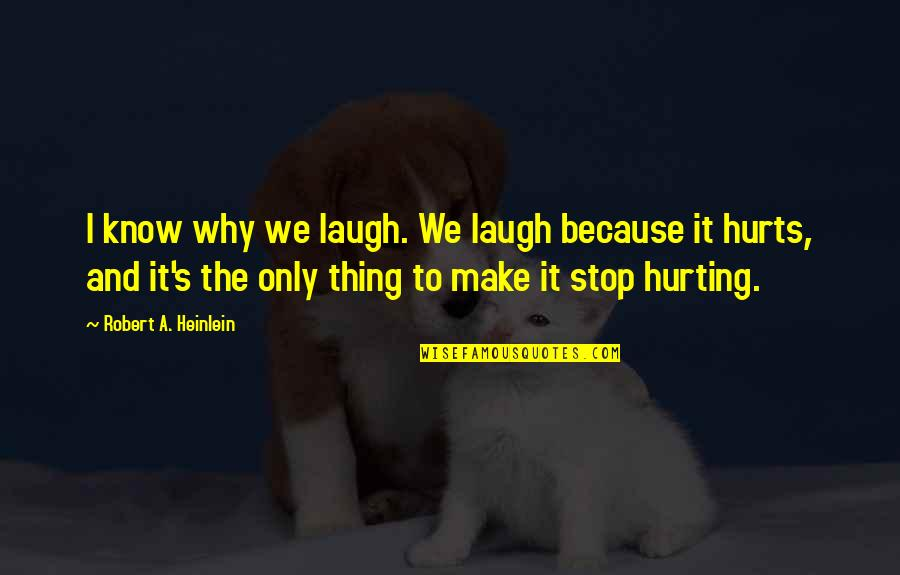 Soy Una Mujer Quotes By Robert A. Heinlein: I know why we laugh. We laugh because
