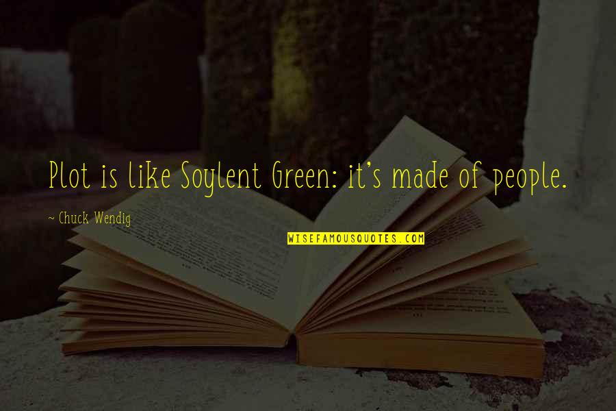 Soylent Quotes By Chuck Wendig: Plot is like Soylent Green: it's made of