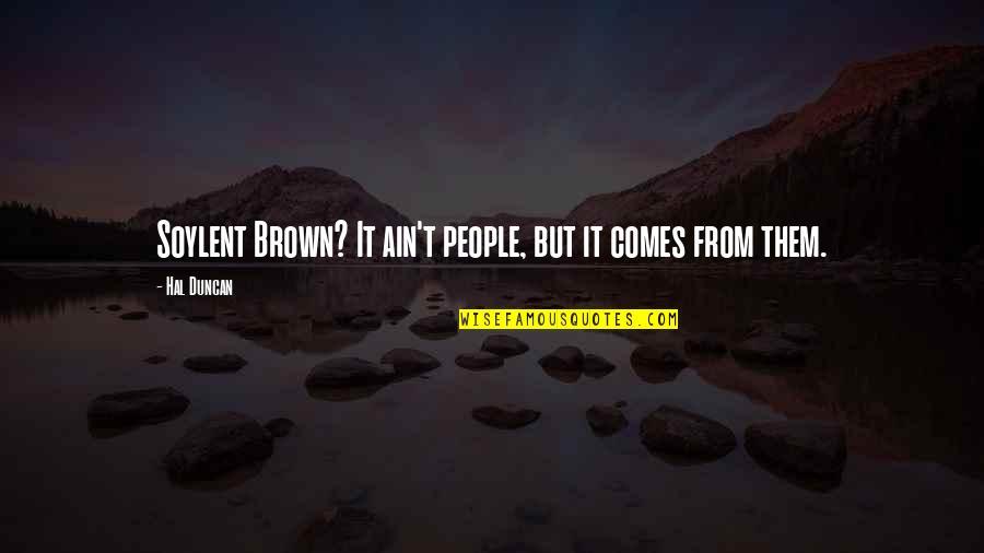 Soylent Quotes By Hal Duncan: Soylent Brown? It ain't people, but it comes