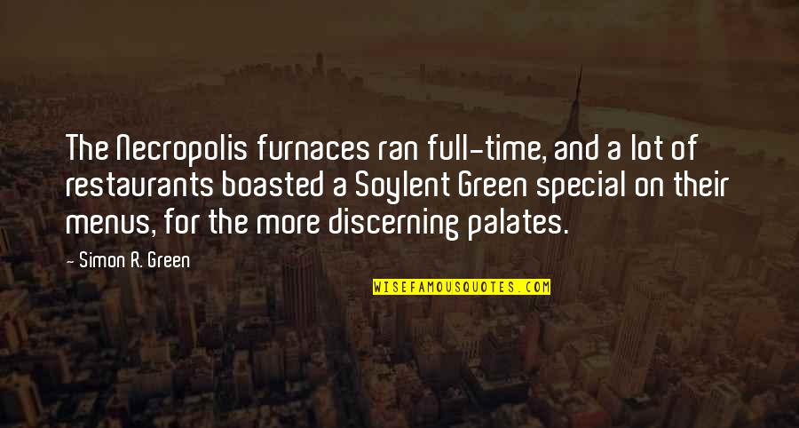 Soylent Quotes By Simon R. Green: The Necropolis furnaces ran full-time, and a lot