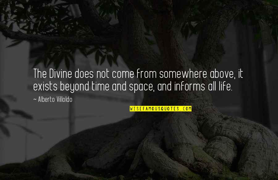 Space And Life Quotes By Alberto Villoldo: The Divine does not come from somewhere above,