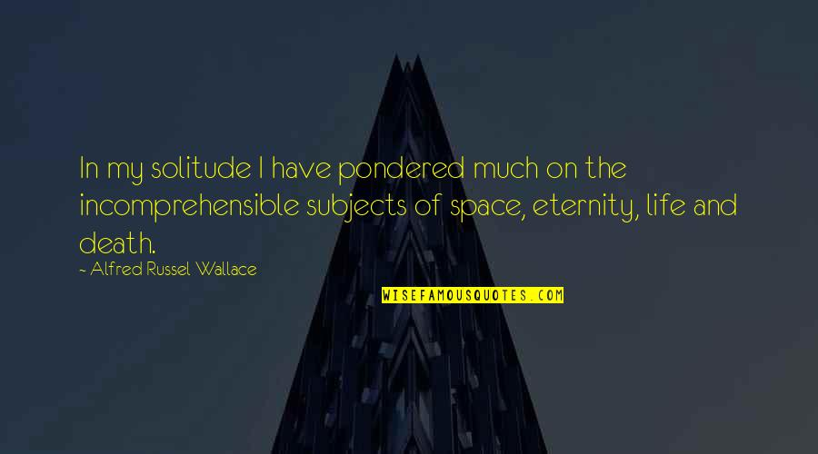 Space And Life Quotes By Alfred Russel Wallace: In my solitude I have pondered much on