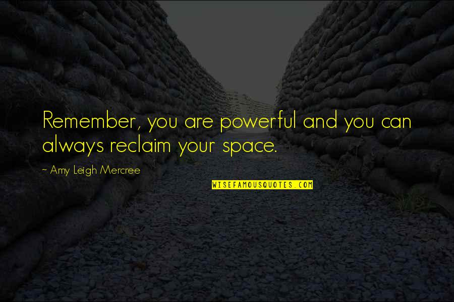 Space And Life Quotes By Amy Leigh Mercree: Remember, you are powerful and you can always