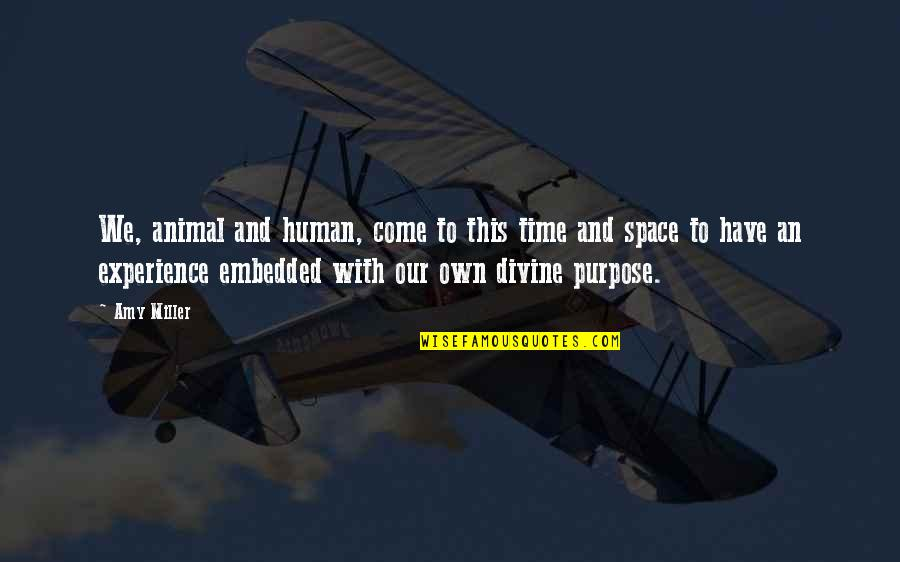 Space And Life Quotes By Amy Miller: We, animal and human, come to this time