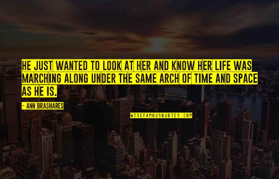Space And Life Quotes By Ann Brashares: He just wanted to look at her and
