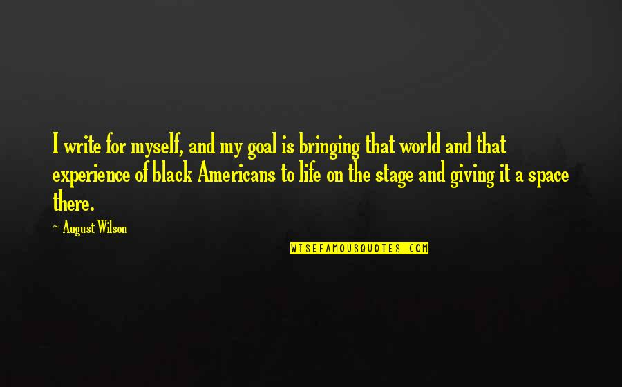 Space And Life Quotes By August Wilson: I write for myself, and my goal is