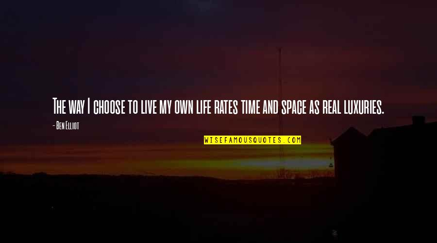 Space And Life Quotes By Ben Elliot: The way I choose to live my own