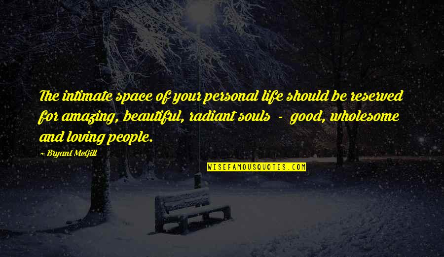 Space And Life Quotes By Bryant McGill: The intimate space of your personal life should