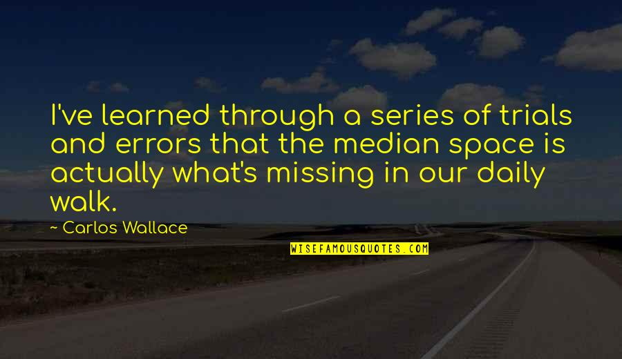 Space And Life Quotes By Carlos Wallace: I've learned through a series of trials and