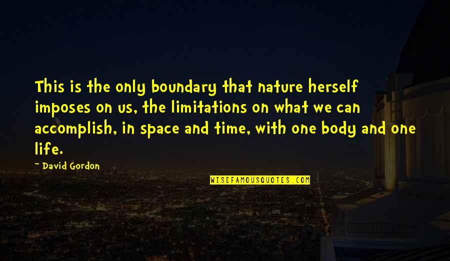 Space And Life Quotes By David Gordon: This is the only boundary that nature herself