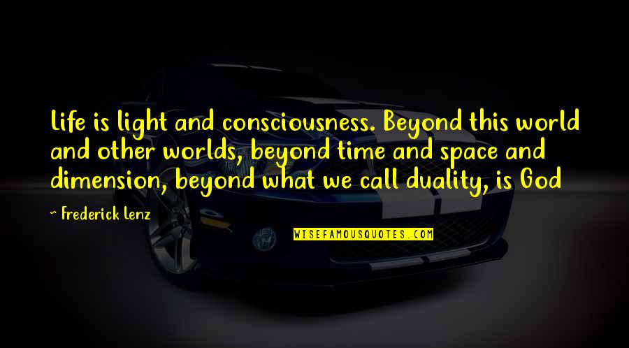 Space And Life Quotes By Frederick Lenz: Life is light and consciousness. Beyond this world