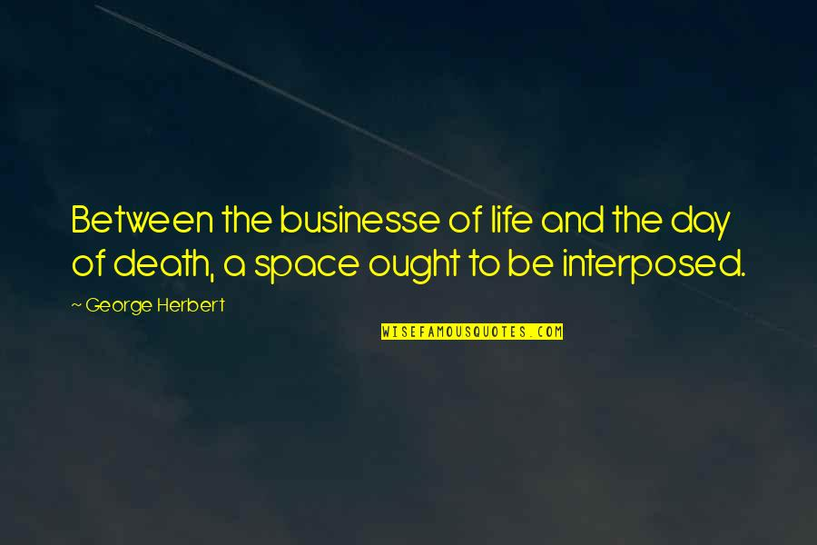 Space And Life Quotes By George Herbert: Between the businesse of life and the day