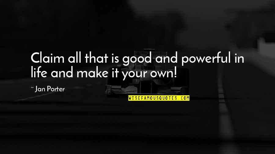 Space And Life Quotes By Jan Porter: Claim all that is good and powerful in