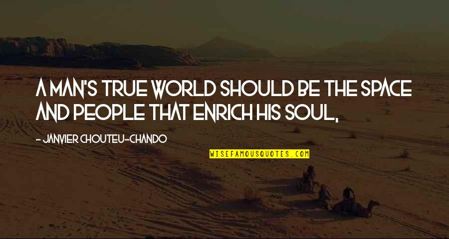 Space And Life Quotes By Janvier Chouteu-Chando: A man's true world should be the space