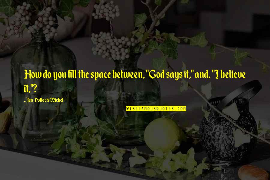 "Space And Life Quotes By Jen Pollock Michel: How do you fill the space between, ""God"