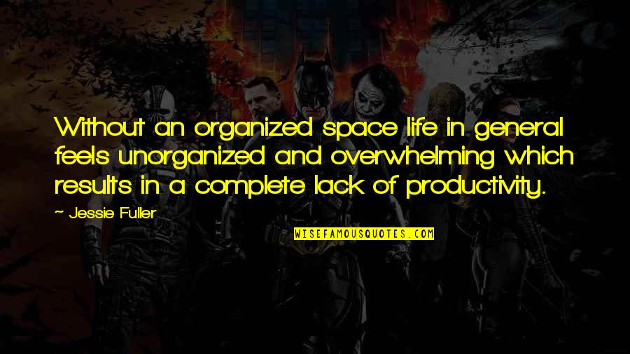 Space And Life Quotes By Jessie Fuller: Without an organized space life in general feels