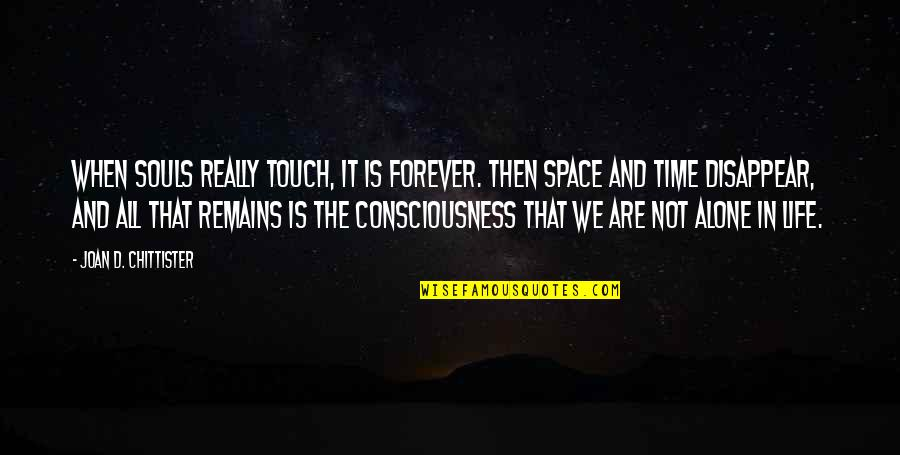 Space And Life Quotes By Joan D. Chittister: When souls really touch, it is forever. Then