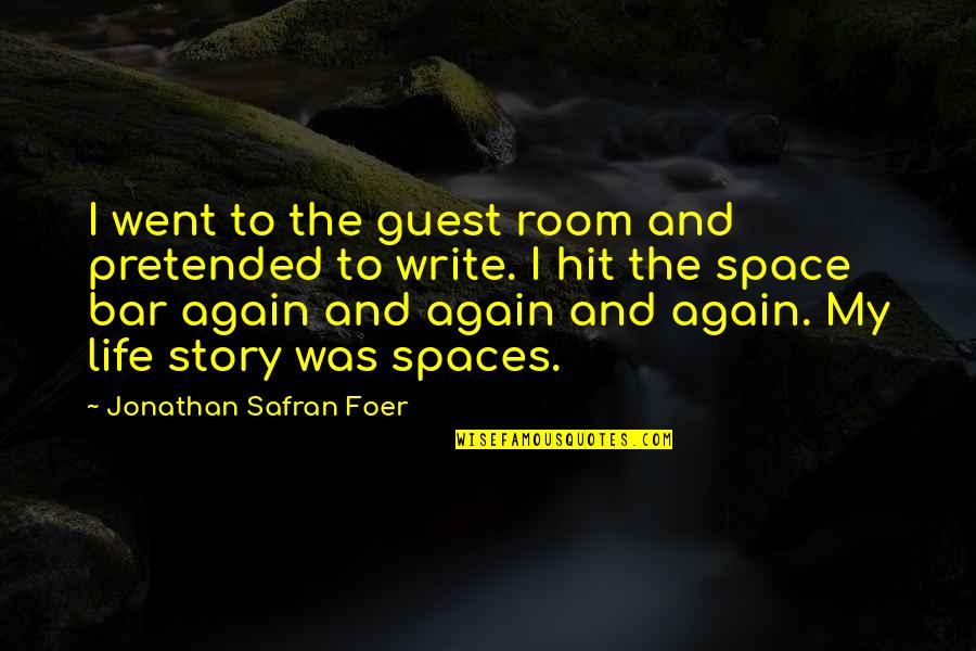 Space And Life Quotes By Jonathan Safran Foer: I went to the guest room and pretended
